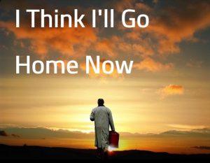 I Think I'll Go Home Now – September 6th, 2020