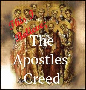 This I Believe: The Apostles' Creed – January 24th