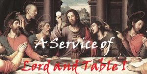 Read more about the article A Service of Lord and Table I – February 28th