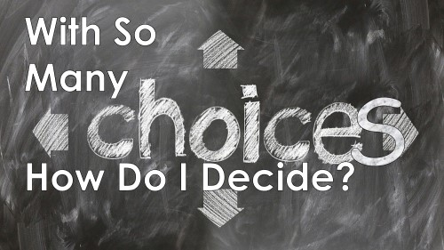With So Many Choices, How Do I Decide? April 18th