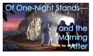 Read more about the article Of One-Night Stands–and the Morning After – April 11th