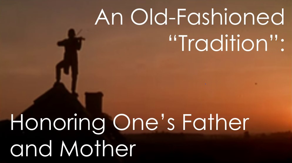"""An Old-Fashioned """"Tradition"""": Honoring One's Father and Mother – April 25th"""