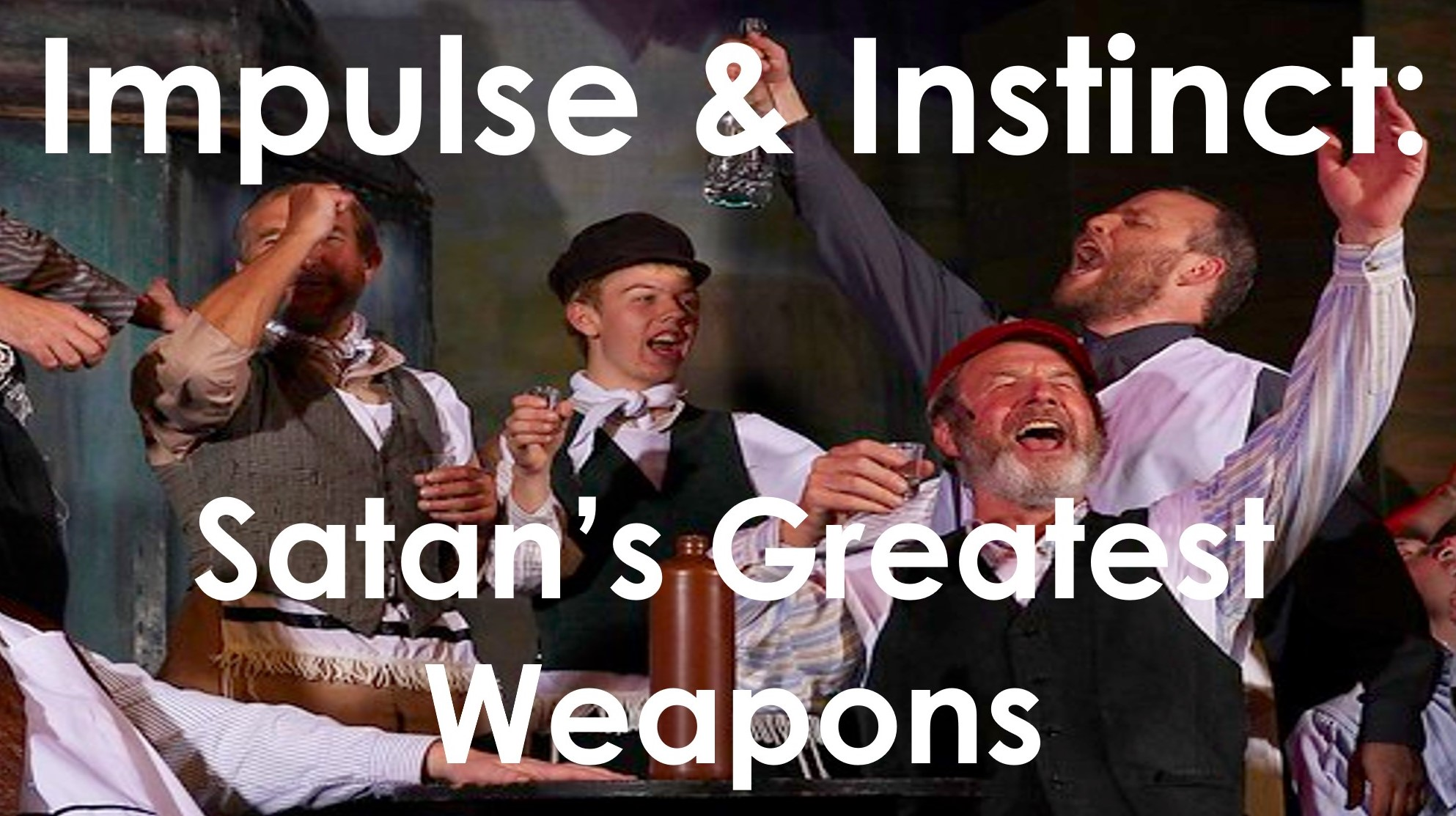 Impulse & Instinct: Satan's Greatest Weapons – May 9th, 2021