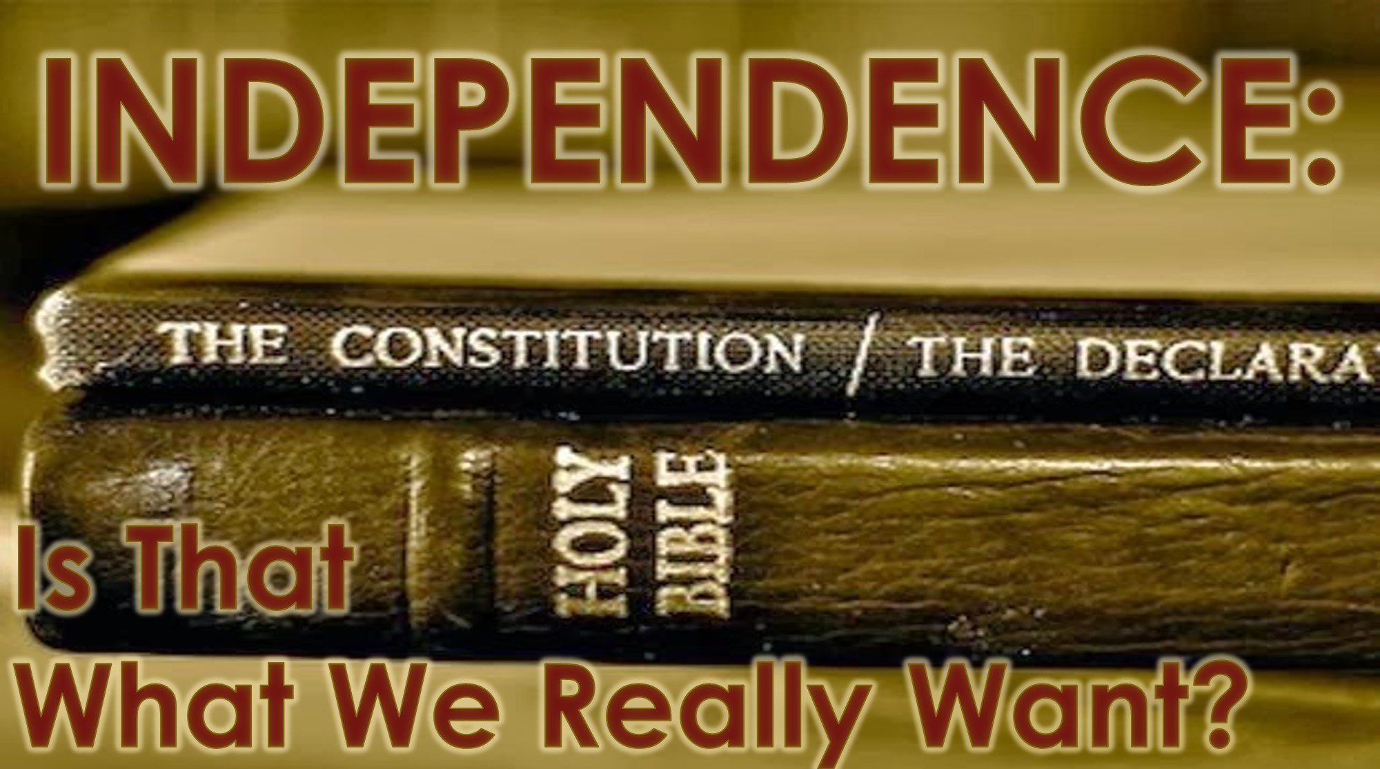 You are currently viewing Independence: Is That What We Really Want? – July 4th