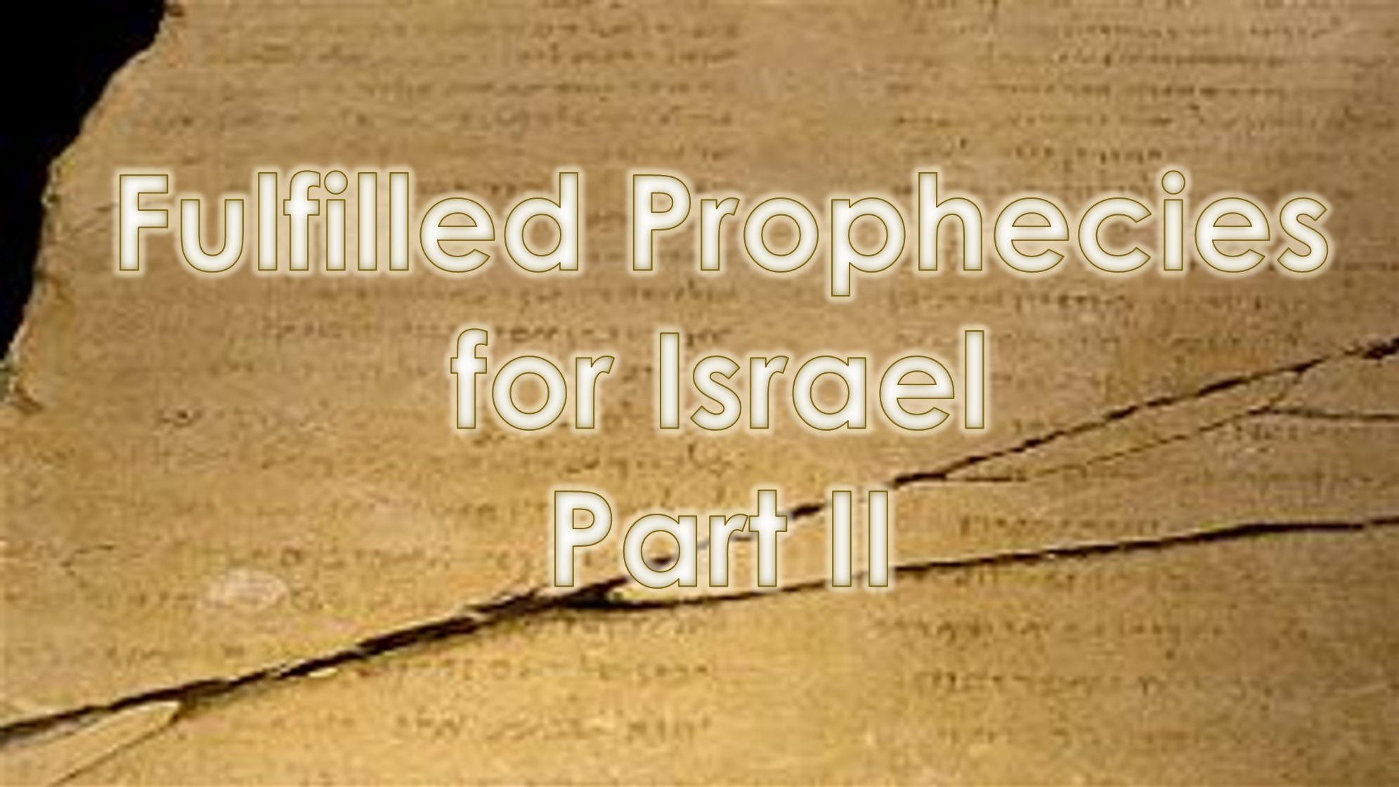 Fulfilled Prophecies for Israel, Part II – July 18th