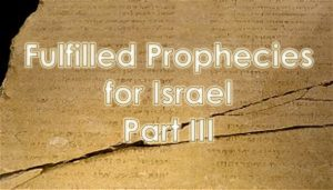 Read more about the article Fulfilled Prophecies for Israel – Part III – July 25th