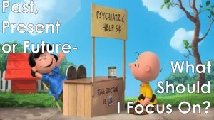 Read more about the article Past, Present, or Future-What Should I Focus On? – August 15th