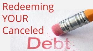 Read more about the article Redeeming YOUR Cancelled Debt – October 17th